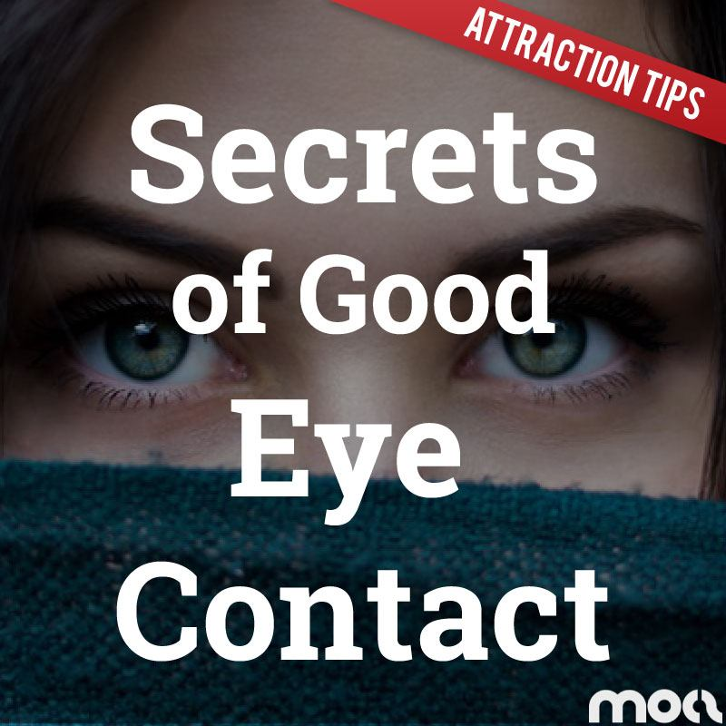 The Secrets Of Eye Contact And How To Use It To Your Advantage