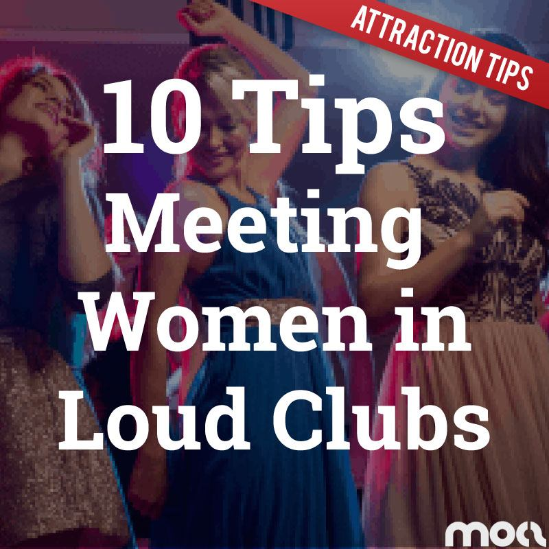 How To Meet Women In Loud Clubs (10 Tips)