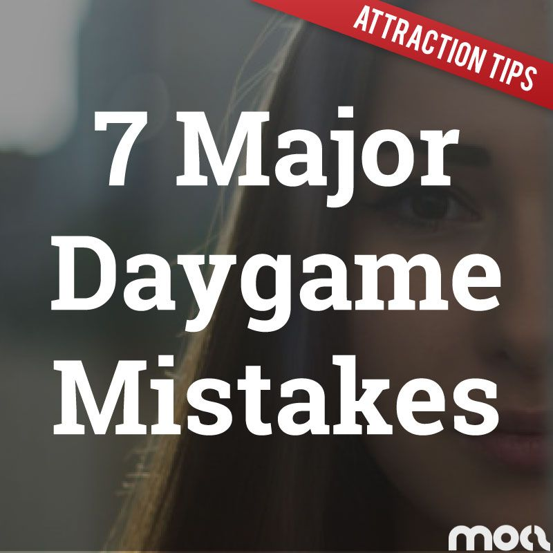 7 Major Daygame Mistakes You Should Avoid