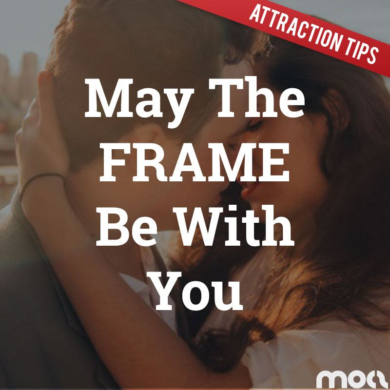 Why Frame Control Is The Most Important Part of Your Pick Up Journey