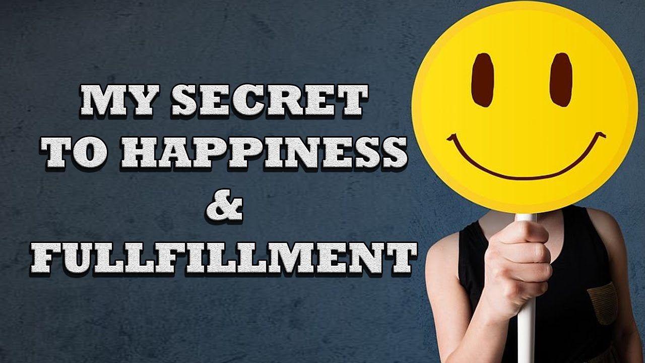 How To Be Happy – My Secret To Happiness & Fulfillment