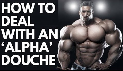 How To Deal With An Alpha Douche Trying To Steal Your Girl